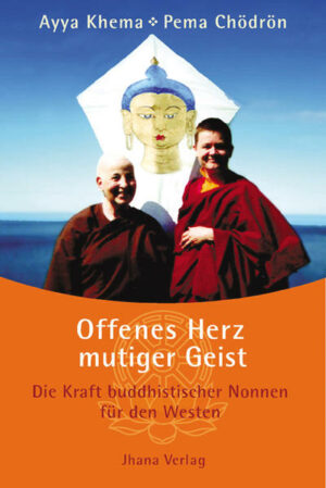 Offenes Herz - mutiger Geist Die Kraft buddhistischer Nonnen für den Westen