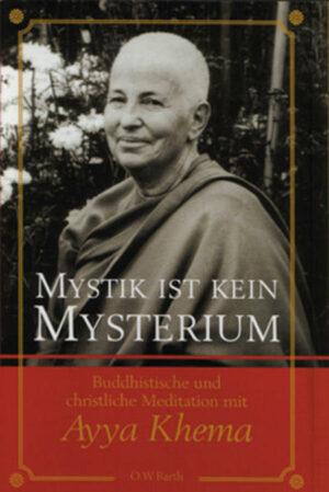 Mystik ist kein Mysterium Buddhistische und christliche Meditation mit Ayya Khema