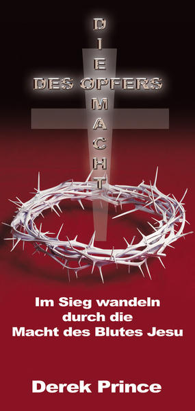 Die Macht des Opfers Im Sieg wandeln durch die  Macht des Blutes Jesu