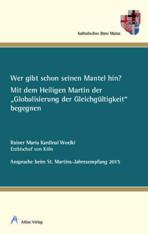 """Wer gibt schon seinen Mantel hin? Mit dem Heiligen Martin der """"Globalisierung der Gleichgültigkeit"""" begegnen. Ansprache beim St. Martins-Jahresempfang 2015"""