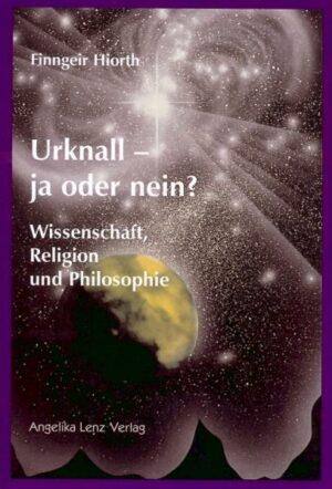 Urknall - ja oder nein? Wissenschaft, Religion und Philosophie