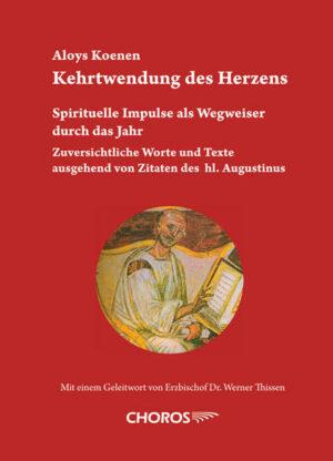 Kehrtwendung des Herzens Spirituelle Impulse als Wegweiser durch das Jahr Zuversichtliche Worte und Texte ausgehend von Zitaten des hl. Augustinus