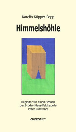 Himmelshöhle Begleiter für einen Besuch der Bruder-Klaus-Feldkapelle Peter Zumthors in Mechernich-Wachendorf