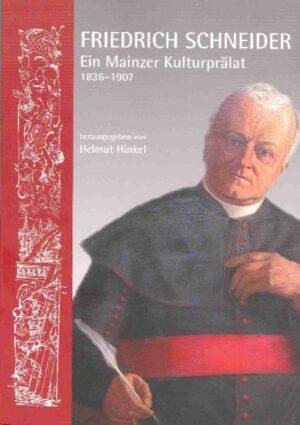 Neues Jahrbuch für das Bistum Mainz. Beiträge zur Zeit- und Kulturgeschichte der Diözese / Friedrich Schneider Ein Mainzer Kulturprälat (1836-1907)
