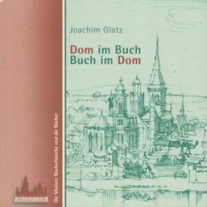 Dom im Buch / Buch im Dom Die Mainzer Bischofskirche und die Bücher
