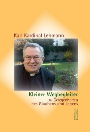 Kleiner Wegbegleiter zu Gelegenheiten des Glaubens und Lebens. Herausgegeben zum 75. Geburtstag des Bischofs von Mainz