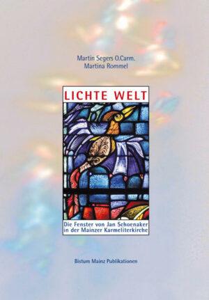 Lichte Welt Die Fenster von Jan Schoenaker in der Mainzer Karmeliterkirche