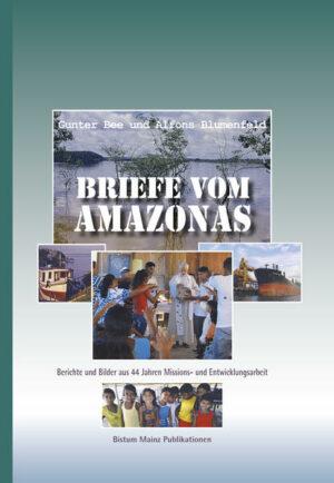 Briefe vom Amazonas Berichte und Bilder aus 44 Jahren Missions- und Entwicklungsarbeit