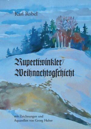Rupertiwinkler Weihnachtsgschicht Mit Zeichnungen und Aquarellen von Georg Huber