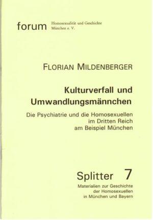 Kulturverfall und Umwandlungsmärchen: Die Psychiatrie und die Homosexuellen im Dritten Reich am Beispiel München