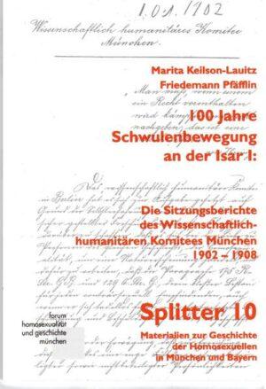 100 Jahre Schwulenbewegung an der Isar I: Die Sitzungsberichte des Wissenschaftlich-humanitären Komitees München 1902-1908