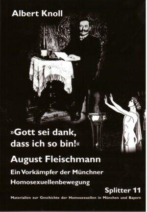 """""""Gott sei dank, dass ich so bin!"""": August Fleischmann. Ein Vorkämpfer der Münchner Homosexuellenbewegung"""