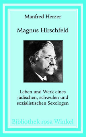 Magnus Hirschfeld: Leben und Werk eines jüdischen, schwulen und sozialistischen Sexologen