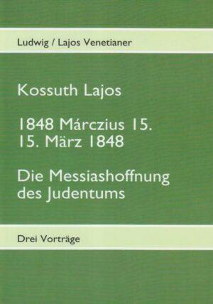Kossuth Lajos / 1848 Marczius 15. 15. März 1848 / Die Messiashoffnung des Judentums