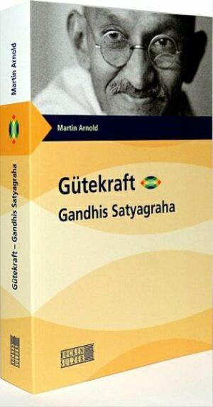 Gütekraft - Gandhis Satyagraha