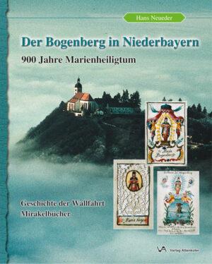 Der Bogenberg in Niederbayern 900 Jahre Marienheiligtum