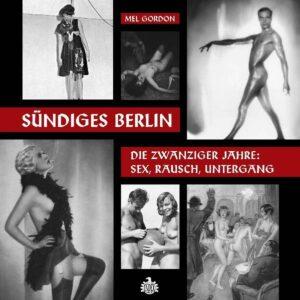 Sündiges Berlin - Die zwanziger Jahre: Sex, Rausch, Untergang