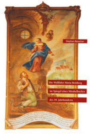 Die Wallfahrt Maria Beinberg im Spiegel eines Mirakelbuches des 18.Jahrhunderts | Bundesamt für magische Wesen