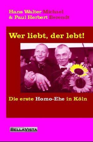 Wer liebt, der lebt!: Die erste Homo-Ehe in Köln