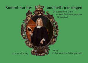 Kommt nur her und helft mir singen 24 ausgewählte Lieder aus dem Freylinghausenschen Gesangbuch
