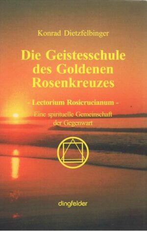 Die Geistesschule des goldenen Rosenkreuzes Lectorium Rosicrucianum. Eine spirituelle Gemeinschaft der Gegenwart