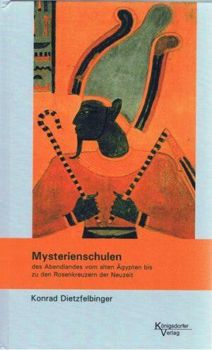 Mysterienschulen des Abendlandes Vom alten Ägypten bis zu den Rosenkreuzern der Neuzeit