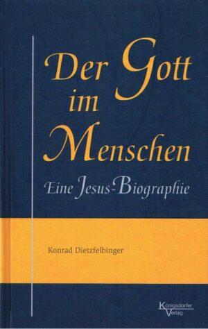 Der Gott im Menschen Eine Jesus-Biographie