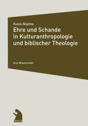 Ehre und Schande in Kulturanthropologie und biblischer Theologie