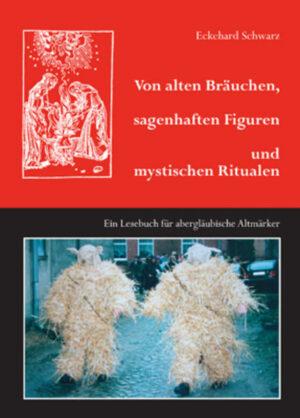Von alten Bräuchen, sagenhaften Figuren und mystischen Ritualen