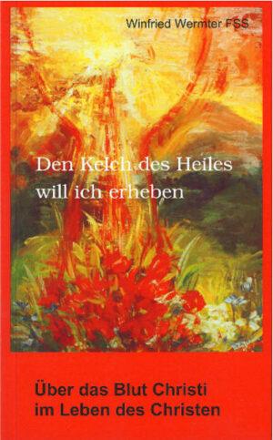 Den Kelch des Heils will ich erheben Über das Blut Christi im Leben des Christen