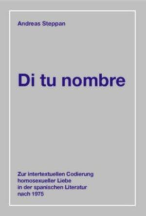 Di tu nombre: Zur intertextuellen Codierung homosexueller Liebe in der spanischen Literatur nach 1975