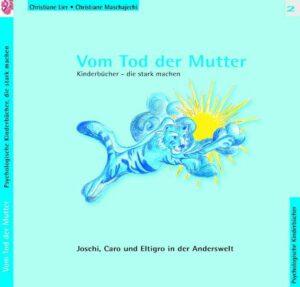 Vom Tod der Mutter Joschi, Caro und Eltigro in der Anderswelt - Kinderbücher, die stark machen