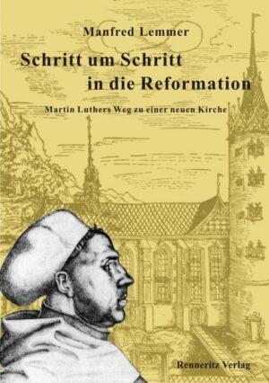 Schritt um Schritt in die Reformation Martin Luthers Weg zu einer neuen Kirche