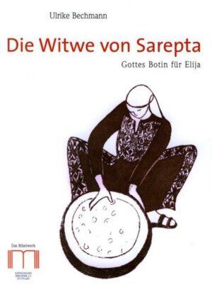 Die Witwe von Sarepta Gottes Botin für Elija