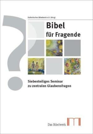 BIbel für Fragende Siebenteiliges Seminar zu zentralen Glaubensfragen