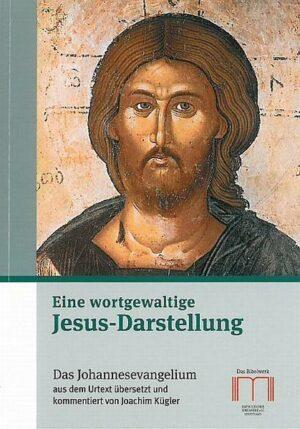 Eine wortgewaltige Jesus-Darstellung Das Johannesevangelium aus dem Urtext übersetzt und kommentiert