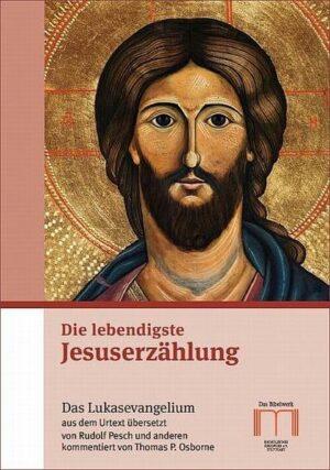 Die lebendigste Jesuserzählung Das Lukasevangelium aus dem Urtext übersetzt