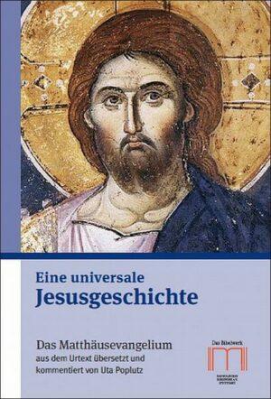 Eine universale Jesusgeschichte Das Matthäusevangelium aus dem Urtext übersetzt und kommentiert
