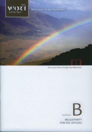 Bibel lesen in der Fastenzeit. Lesejahr B Begleitheft für die Leitung mit Leseunterlagen für 7 Abende. Das Lectio-Divina-Projekt des Bibelwerks
