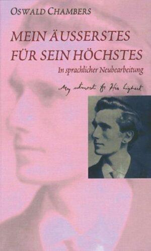 Mein Äusserstes für Sein Höchstes Ein weltberühmtes Andachtsbuch. In sprachlicher Neubearbeitung