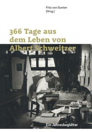 366 Tage aus dem Leben von Albert Schweitzer Ein Jahresbegleiter