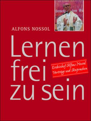 Lernen frei zu sein Erzbischof Alfons Nossol - Vorträge und Ansprachen