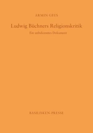 Ludwig Büchners Religionskritik Ein unbekanntes Dokument