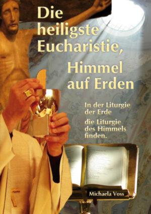 Die heiligste Eucharistie, Himmel auf Erden In der Liturgie der Erde die Liturgie des Himmels finden