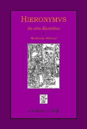 Hieronymus, De viris illustribus - Berühmte Männer Mit umfassender Werkstudie herausgegeben, übersetzt und kommentiert von Claudia Barthold