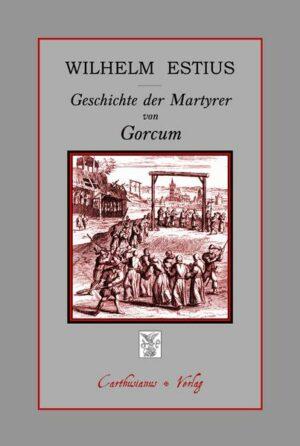 Geschichte der Martyrer von Gorcum in der Mehrzahl Franziskaner, die für den katholischen Glauben von den Aufständischen im Jahre des Herrn 1572 getötet wurden, in vier Büchern