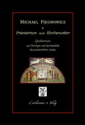Priestertum und Kirchenväter Quellentexte zur Theologie und Spiritualität des priesterlichen Amtes