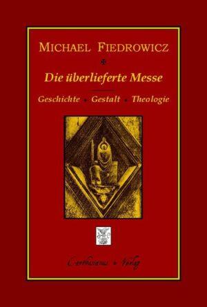 Die überlieferte Messe Geschichte, Gestalt und Theologie des klassischen römischen Ritus