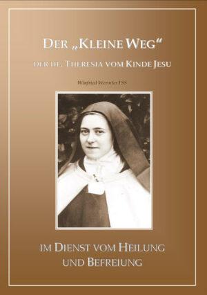 """Der """"kleine Weg"""" der hl. Theresia vom Kinde Jesu Im Dienst von Heilung und Befreiung"""