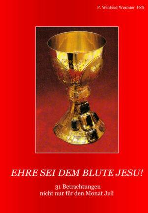 Ehre sie dem Blute Jesu! 31 Betrachtungen nicht nur für den Monat Juli